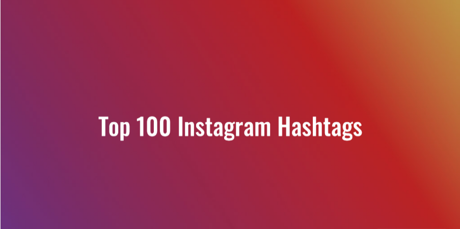 Instagram Strategy - Top 100 Hashtags on Instagram
